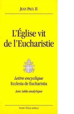 L'Eglise vit de l'Eucharistie