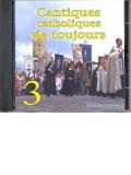 Cantiques catholiques de toujours vol. 3