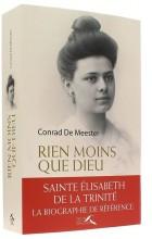 Rien moins que Dieu - Sainte Elisabeth de la Trinité