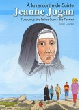 A la rencontre de sainte Jeanne Jugan