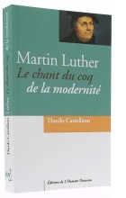 Martin Luther   Le chant du coq de la modernité