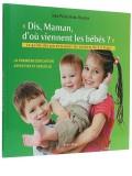« Dis Maman, d'où viennent les bébés? »