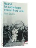 Quand les catholiques étaient hors la loi