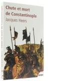 Chute et mort —  de Constantinople