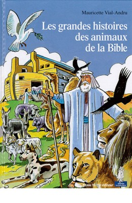 Les grandes histoires des animaux de la Bible