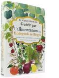 Guérir par l'alimentation selon Hildegarde de...