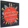 Le grand livre des chrétiens   dans le monde