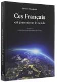 Ces français —  qui gouvernèrent le monde
