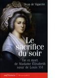 Le sacrifice du soir - Vie et mort de Madame...