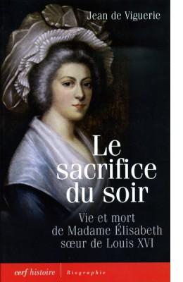 Le sacrifice du soir - Vie et mort de Madame Élisabeth