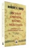 Esclaves chrétiens, —  maîtres musulmans